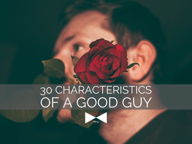 30 Characteristics of a Good Guy