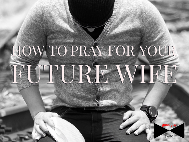 good-guy-swag-how-to-pray-for-your-future-wife