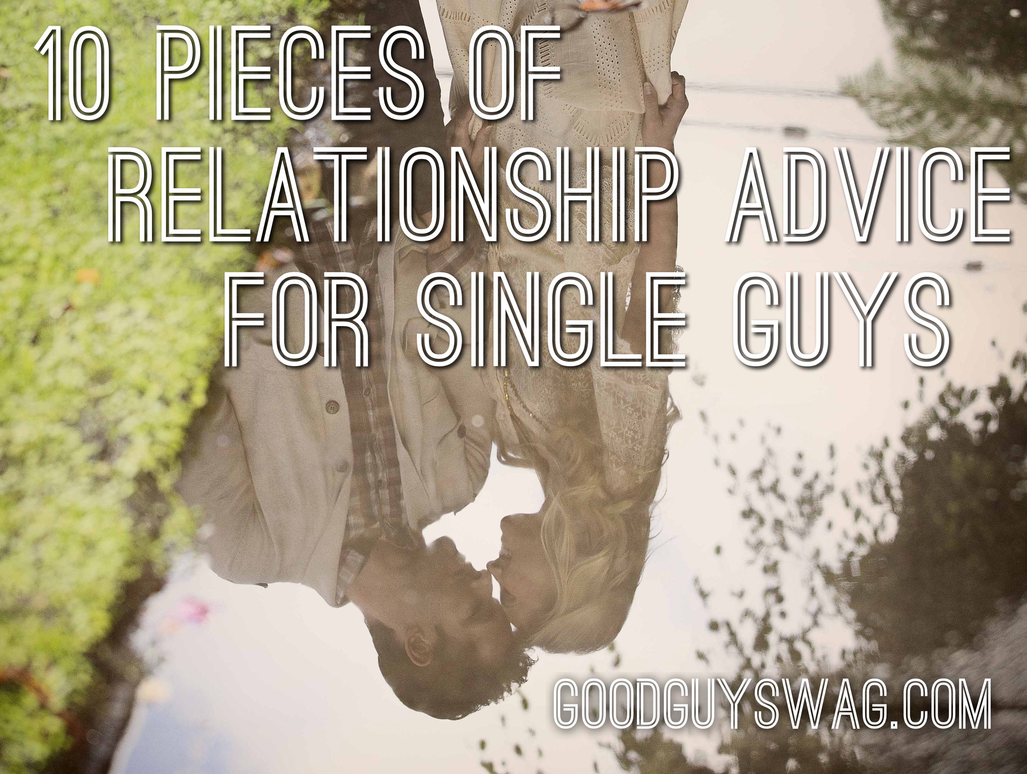 10 Pieces of Relationship Advice for Single Guys