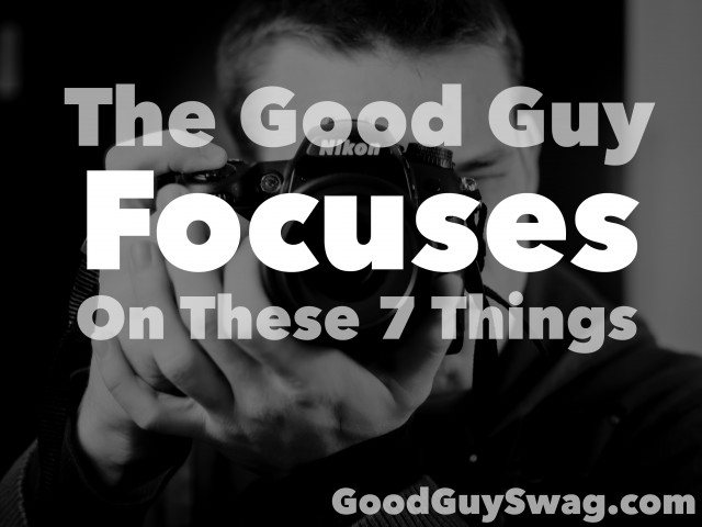 the good guy focuses on these 7 things