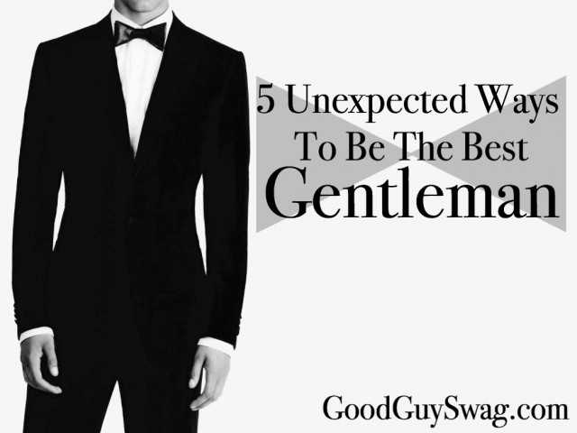 unexpected ways to be the best gentleman