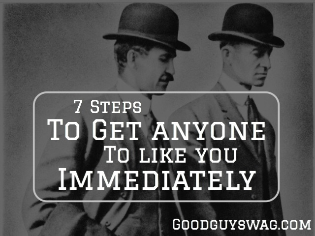 7 steps to get anyone to like you immediately