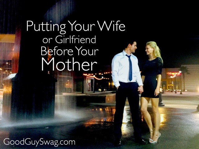 putting your wife or girlfriend before your mother