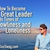 How To Become A Great Leader in times of Lowliness and Loneliness