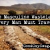 the masculine wasteland every man must travel