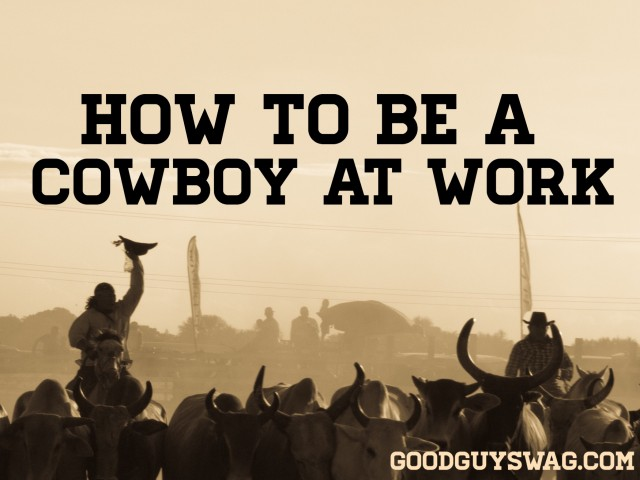 Be a cowboy at work