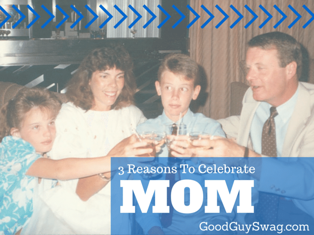 Reasons to celebrate mom