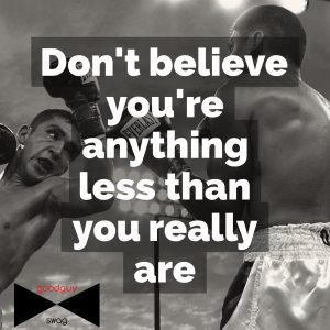 Don't believe you're anything less than you are