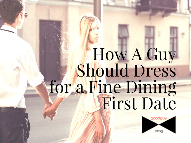 How a Guy Should Dress for a Fine Dining First Date