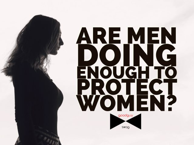 Are Men Doing Enough to Protect Women?