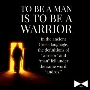 to be a man is to be a warrior