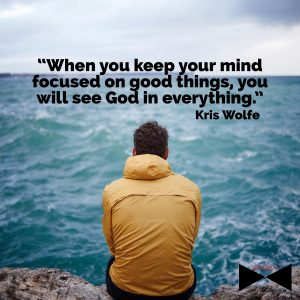 keep your mind focused on good things