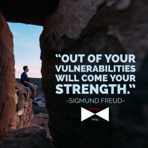 """Out of your vulnerabilities will come your strength."""