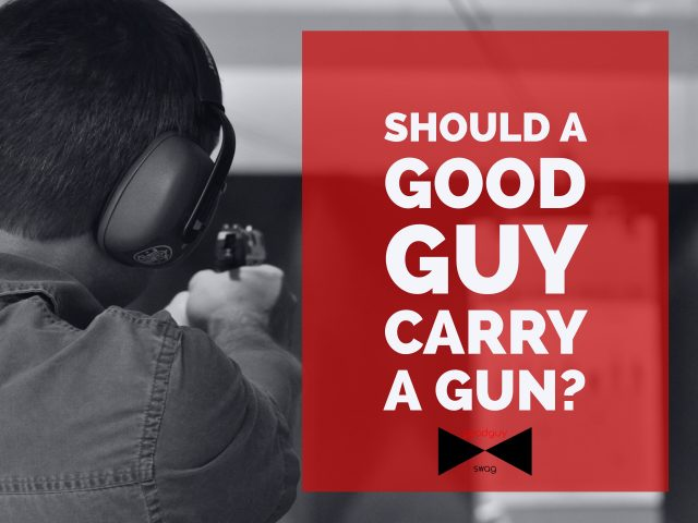 Should a good Guy Carry a Gun?
