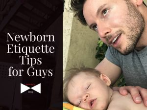 newborn etiquette tips for guys