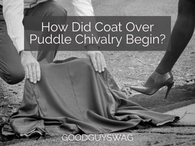 coat over puddle chivalry