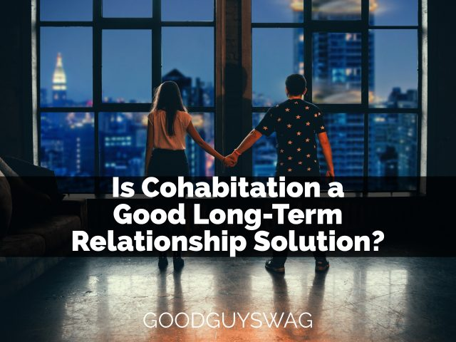 Is Cohabitation a Good Long-Term Relationship Solution for Quality of Life, Family, and Marriage?