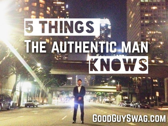 5 Things The Authentic Man Knows