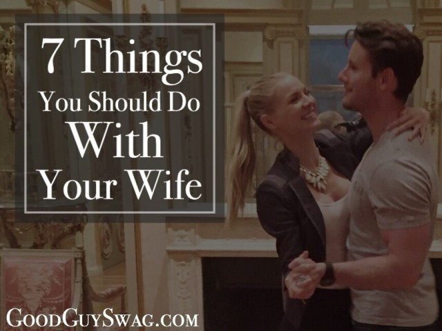 7 Things You Should Do With Your Wife